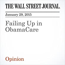 Failing Up in ObamaCare (       UNABRIDGED) by The Wall Street Journal Narrated by Ken Borgers