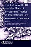 img - for The Future of ICSID and the Place of Investment Treaties in International Law: Current Issues in Investment Treaty Law Volume 4 (Investment Treaty Law: Current Issues) book / textbook / text book