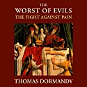 The Worst of Evils: The Fight Against Pain (       UNABRIDGED) by Thomas Dormandy Narrated by Derek Perkins