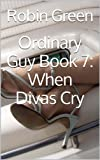 Ordinary Guy Book 7:  When Divas Cry