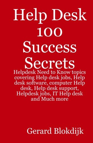 Help Desk 100 Success Secrets - Helpdesk Need to Know Topics Covering Help Desk Jobs, Help Desk Software, Computer Help Desk, Help Desk Support, Helpd