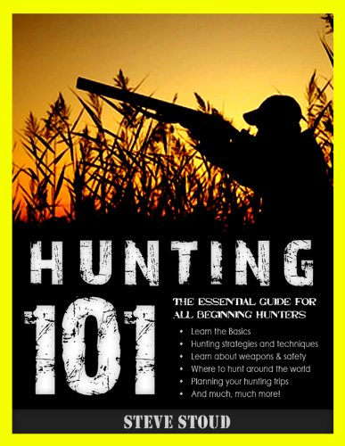 The Essential Beginner's Guide to Hunting: Hunting 101