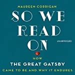 So We Read On: How the Great Gatsby Came to Be and Why It Endures | Maureen Corrigan