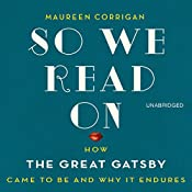 So We Read On: How the Great Gatsby Came to Be and Why It Endures | [Maureen Corrigan]