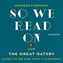 So We Read On: How the Great Gatsby Came to Be and Why It Endures (       UNABRIDGED) by Maureen Corrigan Narrated by Maureen Corrigan