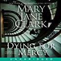 Dying for Mercy (       UNABRIDGED) by Mary Jane Clark Narrated by Isabel Keating