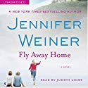 Fly Away Home: A Novel Audiobook by Jennifer Weiner Narrated by Judith Light