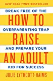 img - for How to Raise an Adult: Break Free of the Overparenting Trap and Prepare Your Kid for Success book / textbook / text book
