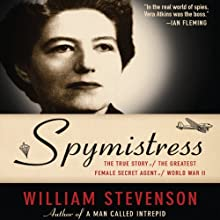 Spymistress: The True Story of the Greatest Female Secret Agent of World War II (       UNABRIDGED) by William Stevenson Narrated by Nicholas Camm