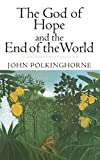 The God of Hope and the End of the World (0300098553) by Polkinghorne, John