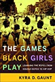 img - for The Games Black Girls Play: Learning the Ropes from Double-Dutch to Hip-Hop by Gaunt, Kyra (2006) Paperback book / textbook / text book
