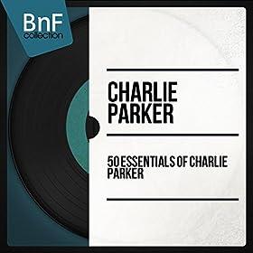 50 Essentials of Charlie Parker (Mono Version)