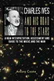 img - for Charles Ives and his Road to the Stars: A New Interpretation, Assessment and Guide to the Music and the Man book / textbook / text book
