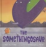 The Somethingosaur. by Tony Mitton (0007441266) by Mitton, Tony
