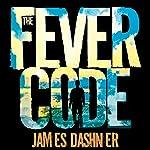 The Fever Code: The Maze Runner, Book 5 | James Dashner