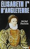 Elisabeth 1ère d'Angleterre. Le pouvoir et la séduction