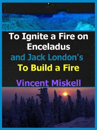 To Ignite a Fire on Enceladus / To Build a Fire
