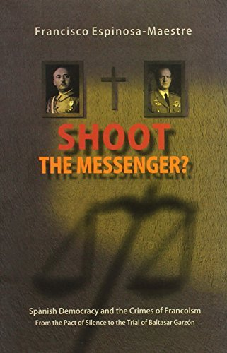 Shoot the Messenger?: Spanish Democracy and the Crimes of Francoism From the Pact of Silence to the Trial of Baltasar Garz????n (Canada Blanch/Sussex Academic Studies on Contemporary Spain) by Francisco Espinosa-Maestre (2013-03-01)
