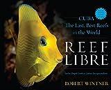 Reef Libre: Cuba - The Last, Best Reefs in the World