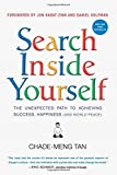 By Chade-Meng Tan Search Inside Yourself: The Unexpected Path to Achieving Success, Happiness (and World Peace)