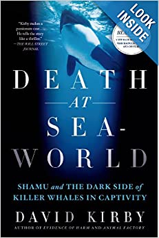 Shamu and the Dark Side of Killer Whales in Captivity - David Kirby