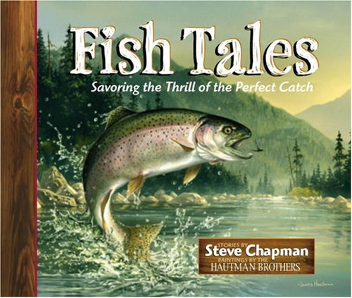 Fish Tales: Savoring the Thrill of the Perfect Catch, Steve Chapman