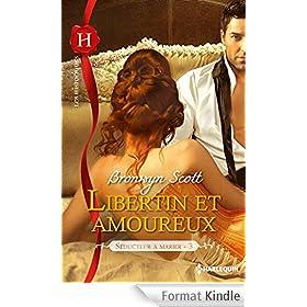 Libertin et amoureux : T3 - S�ducteur � marier