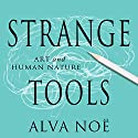 Strange Tools: Art and Human Nature Audiobook by Alva Noë Narrated by Tom Perkins