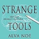 Strange Tools: Art and Human Nature Hörbuch von Alva Noë Gesprochen von: Tom Perkins