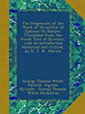 Image of The Fragments of the Work of Heraclitus of Ephesus On Nature; Translated from the Greek Text of Bywater, with an Introduction Historical and Critical, by G. T. W. Patrick