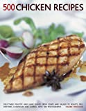 img - for 500 Chicken Recipes: Delectable poultry and game dishes from soups and salads to roasts, pies, stir-fries, casseroles and curries, with 500 photographs book / textbook / text book