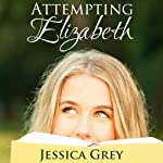 Attempting Elizabeth | Jessica Grey