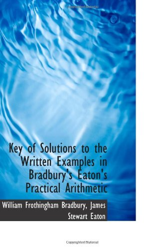 Key of Solutions to the Written Examples in Bradbury's Eaton's Practical Arithmetic