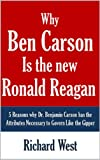 img - for Why Ben Carson is the New Ronald Reagan: 5 Reasons why Dr. Benjamin Carson has the Attributes Necessary to Govern Like the Gipper [Article] book / textbook / text book