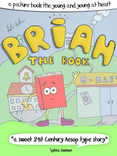 "Brian The Book - A Picture Book For The Young And Young At Heart (""a 21st century Aesop type story"")"