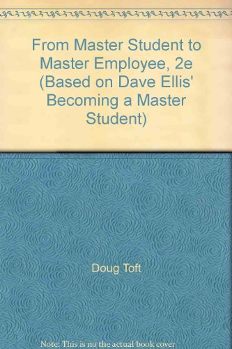 From Master Student to Master Employee, 2e (Based on Dave Ellis' Becoming a Master Student)