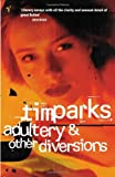 Adultery and Other Diversions (0099274841) by Parks, Tim
