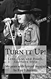 Turn it Up!  My years with Lynyrd Skynyrd: Love, Life, and Death, Southern Style (English Edition)