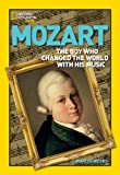 World History Biographies: Mozart: The Boy Who Changed the World With His Music (National Geographic World History Biographies)