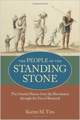 The people of the standing stone : the Oneida nation from the Revolution through the Era of Removal