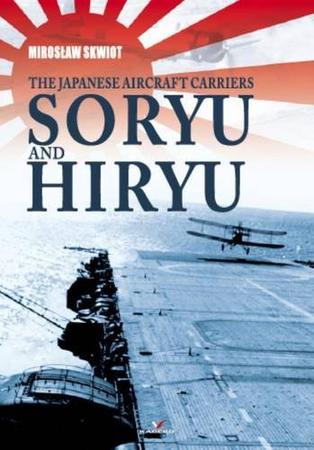 The Japanese Aircraft Carriers Soryu and Hiryu (Hard Cover Series), by Miroslaw Skwiot