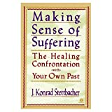 Making Sense of Suffering: The Healing Confrontation with Your Own Past (0452011124) by Stettbacher, J. Konrad
