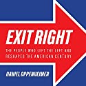 Exit Right: The People Who Left the Left and Reshaped the American Century Audiobook by Daniel Oppenheimer Narrated by John Pruden
