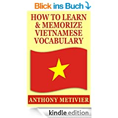 How To Learn And Memorize Vietnamese Vocabulary ... Using A Memory Palace Specifically Designed For the Vietnamese Language (Magnetic Memory Series)