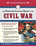 img - for The Politically Incorrect Guide to the Civil War (The Politically Incorrect Guides) book / textbook / text book