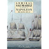 Admiral Saumarez Versus Napoleon - The Baltic, 1807-12by Tim Voelcker
