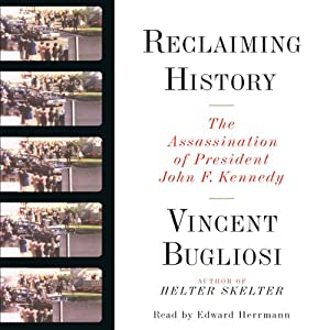 Reclaiming History: The Assassination of President John F. Kennedy | [Vincent Bugliosi]