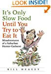 It's Only Slow Food Until You Try to...