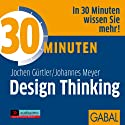 30 Minuten Design Thinking Audiobook by Jochen Gürtler, Johannes Meyer Narrated by Gilles Karolyi, Gabi Franke, Gordon Piedesack