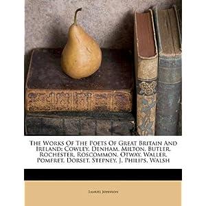 The Works Of The Poets Of Great Britain And Ireland: Cowley. Denham. Milton. Butler. Rochester. Roscommon. Otway. Waller. Pomfret. Dorset. Stepney. J. Philips. Walsh Samuel Johnson
